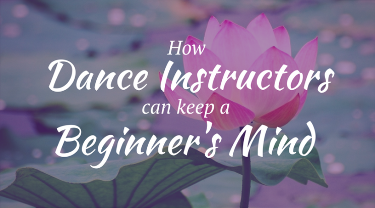 Beginner's Mind for dance instructors