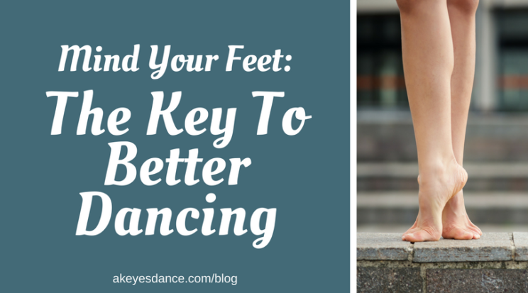 Use your feet for better dancing blog by Abigail Keyes