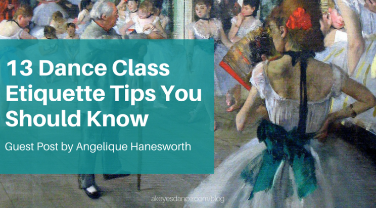 13 Dance Class Etiquette Tips guest post by Angelique Hanesworth
