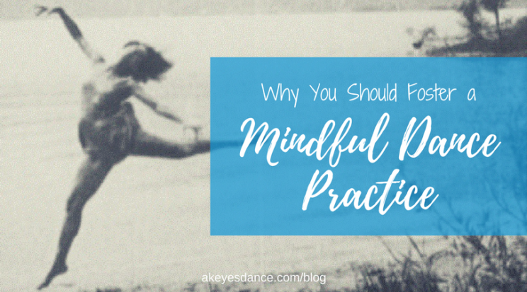 Fostering a mindful dance practice blog post by Abigail Keyes