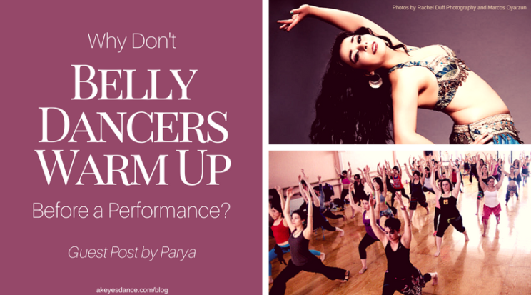 Parya Guest Post: Why Don't Belly Dancers Warm Up Before Performance