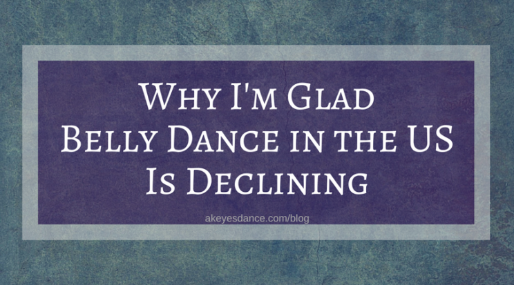 Abigail Keyes: Why I'm Glad Belly Dance in the US is Declining