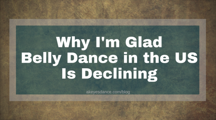 Belly Dance in the US Is Declining by A. Keyes Dance