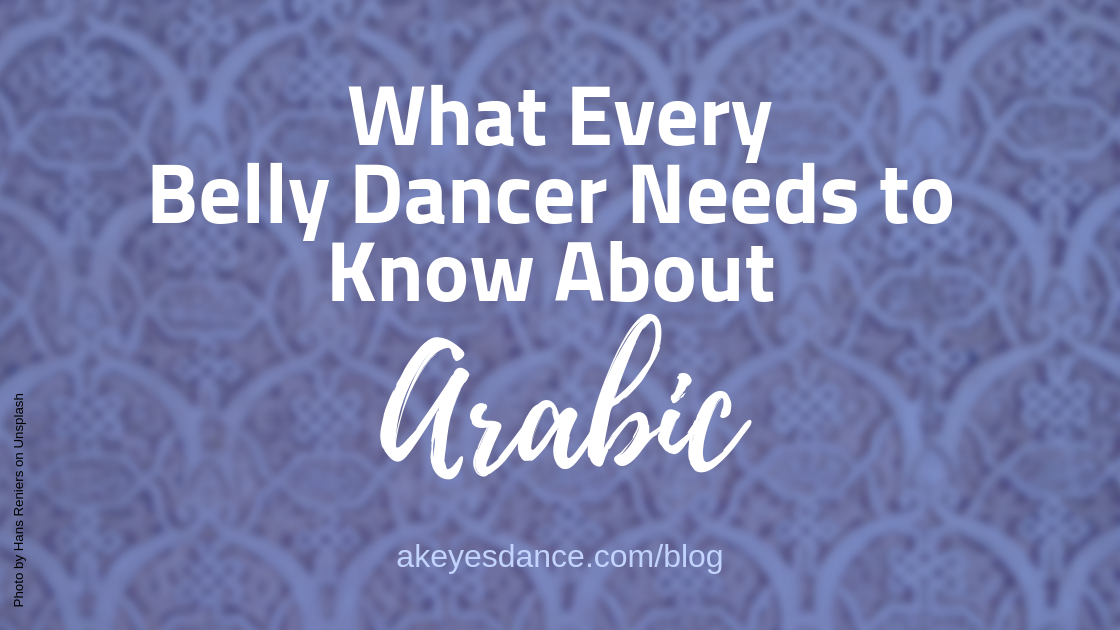 What every belly dancer needs to know about the Arabic language. Arabic, belly dance, language, dance